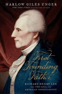 First Founding Father: Richard Henry Lee and the Call to Independence [Hardcover]